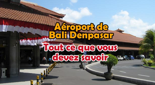 Aéroport de Bali Denpasar : Tout ce que vous devez savoir
