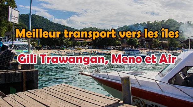 Fast boat le meilleur moyen de vous rendre aux iles Gili Trawangan Meno et Air