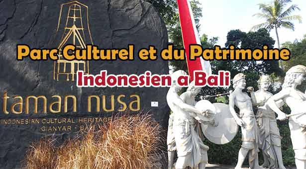 Visite du Parc Culturel et du Patrimoine Indonesien a Bali : Taman Nusa