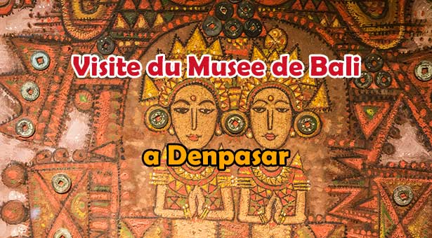 Visite du Musee de Bali a Denpasar