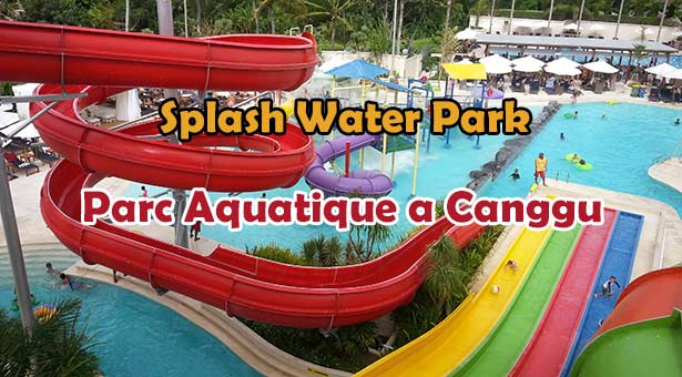 Parc-aquatique-Splash-Waterpark-Bali-Canggu-UNE