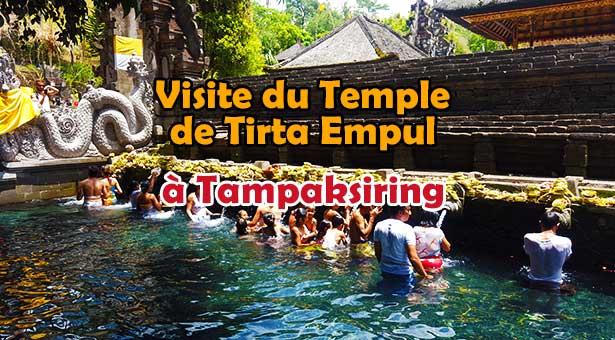 Visite du Temple de Tirta Empul et sa Source Sacrée à Tampaksiring Ubud