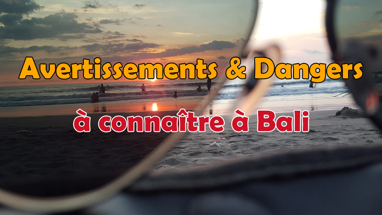 13 Avertissements et Dangers à connaitre absolument pour votre séjour à Bali !