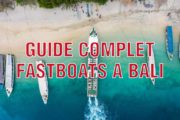Guide Complet des Fastboats à Bali
