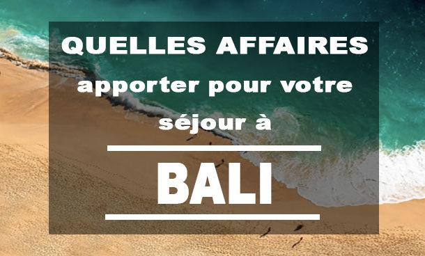 Quelles affaires apporter pour votre séjour à Bali ?