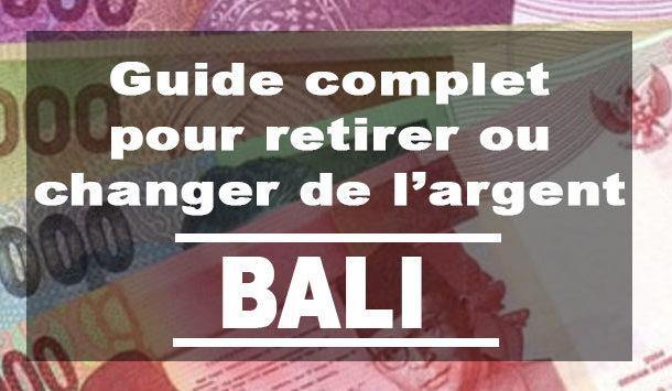 Guide Complet pour Retirer ou Changer de l'argent à Bali