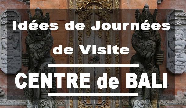Idées de journées de visites au Centre de Bali