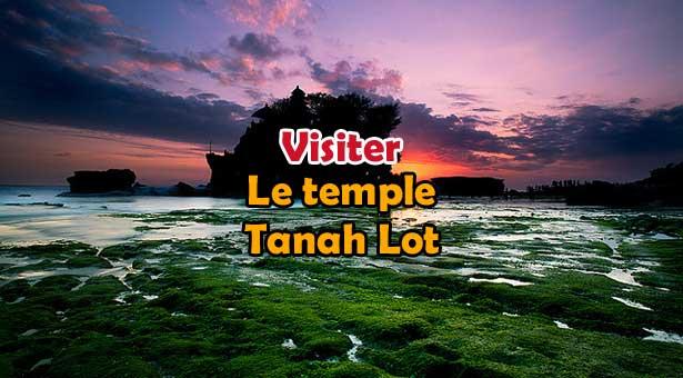 Les meilleurs temples de Bali : Le Temple Tanah Lot