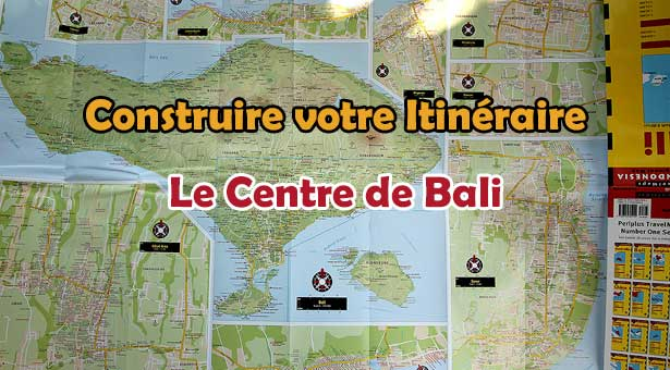 Visiter le centre de Bali : Construire votre Itinéraire pour votre voyage à Bali