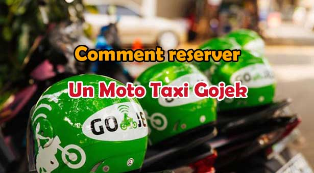 Comment reserver un Moto Taxi Ojek avec GOJEK