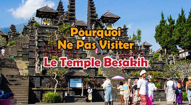 Pourquoi vous devez ne pas visiter le Temple de Besakih a Karangasem