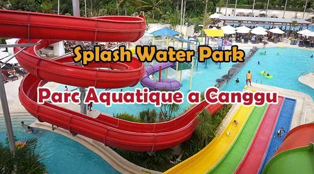 Découvrez Le Parc aquatique Splash Waterpark au Canggu Club