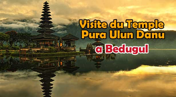 Visite du Temple Ulun Danu sur le Lac Bratan a Bedugul