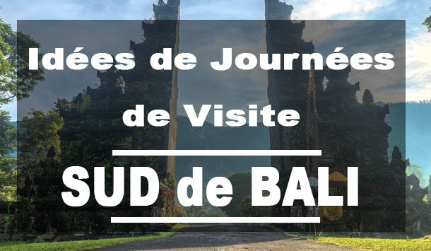 Idées de journées de visites au Sud de Bali